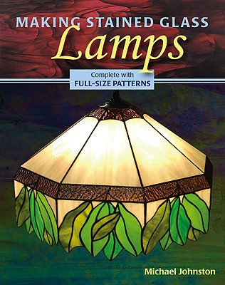 Making Stained Glass Lamps By Johnston, Michael