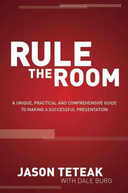 Rule the Room By Teteak, Jason/ Burg, Dale (CON)
